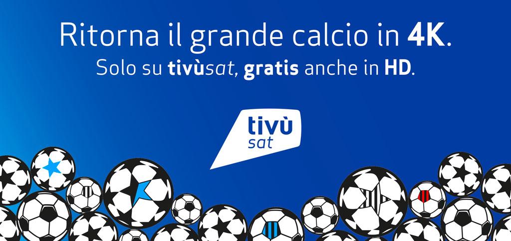 Ritorna il grande calcio in 4K. Solo su tivùsat, gratis anche in HD