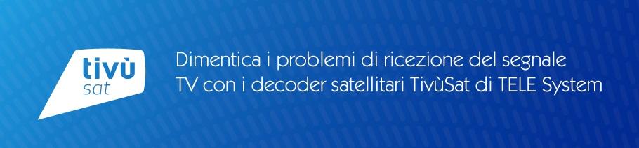 Dimentica i problemi di ricezione con TivùSat TELE System