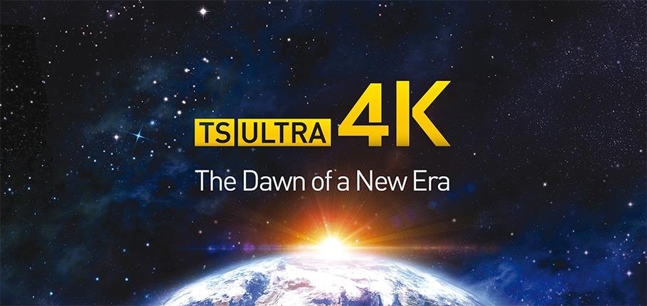 TS ULTRA 4K: the dawn of a new era